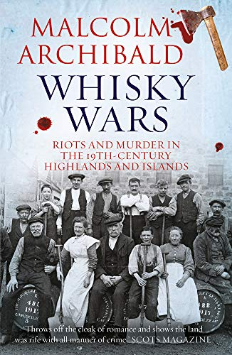 Whisky Wars: Riots and Murder in the 19th Century-highlands and Islands