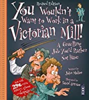 You Wouldn't Want to Work in a Victorian Mill! (You Wouldn't Want to Be)
