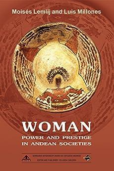 Woman: power and prestige in Andean Societies by [Moisés Lemlij, Luis Millones, Yolanda Carlessi]
