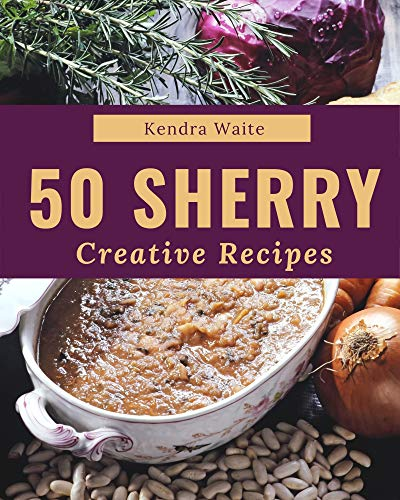 50 Creative Sherry Recipes: An Inspiring Sherry Cookbook for You (English Edition)