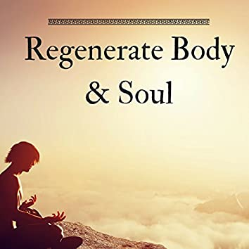 Regenerate Body & Soul - Internal Energy Awakening, Life Chakra Balancing for Eternal Bliss