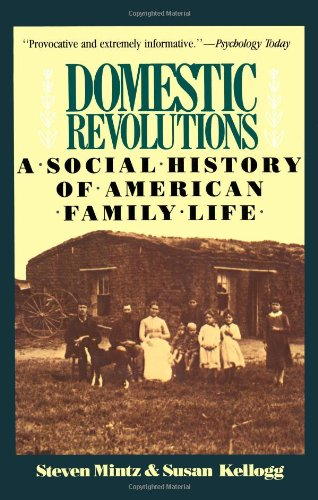 Compare Textbook Prices for Domestic Revolutions: A Social History Of American Family Life Illustrated Edition ISBN 9780029212912 by Steven Mintz,Susan Kellogg
