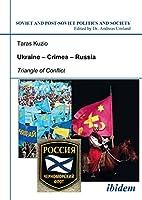Ukraine - Crimea - Russia: Triangle of Conflict (Soviet and Post-Soviet Politics and Society)
