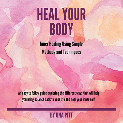 Heal Your Body     Inner Healing Using Simple Methods and Techniques              By:                                                                                                                                 Una Pitt                               Narrated by:                                                                                                                                 Courtney Lucien                      Length: 1 hr and 11 mins     3 ratings     Overall 4.7