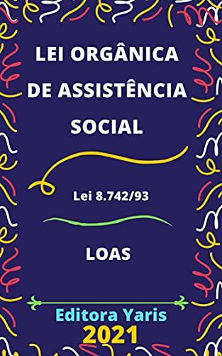 Lei Orgânica de Assistência Social – Lei 8.742/93 - LOAS: Atualizada - 2021