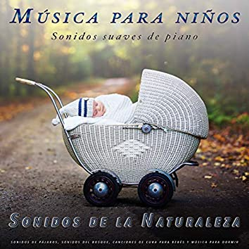 Música para niños: Sonidos suaves de piano y de la naturaleza, sonidos de pájaros, sonidos del bosque, canciones de cuna para bebés y música para dormir