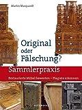 Original oder Fälschung?: Restaurierte Möbel bewerten   Plagiate erkennen (Sammlerpraxis)
