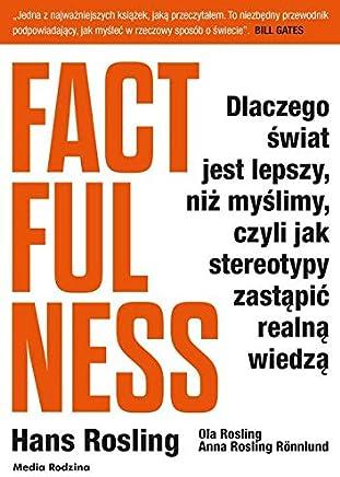 Factfulness: Dlaczego swiat jest lepszy, niz myslimy, czyli jak stereotypy zastapic realna wiedza