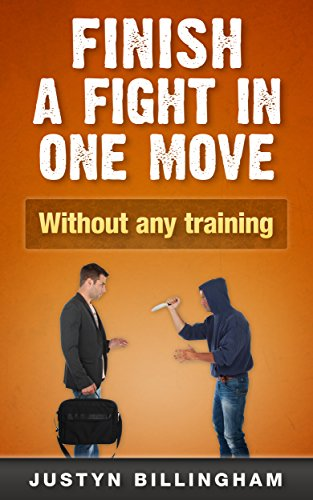 Finish a fight in ONE move: Without any training (Martial Arts for Beginners Book 4) by [Justyn Billingham]