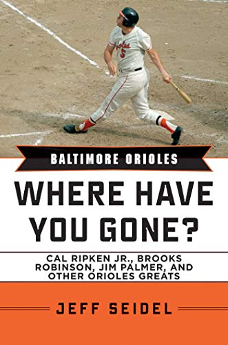 Baltimore Orioles: Where Have You Gone? Cal Ripken Jr., Brooks Robinson, Jim Palmer, and Other...