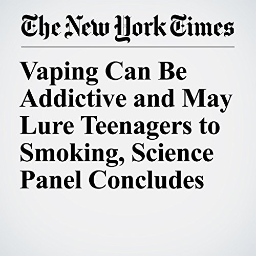 Vaping Can Be Addictive and May Lure Teenagers to Smoking, Science Panel Concludes copertina