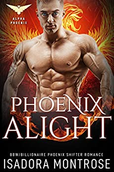 Phoenix Alight (Alpha Phoenix Book 4) by [Isadora Montrose]