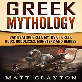 Greek Mythology     Captivating Greek Myths of Greek Gods, Goddesses, Monsters and Heroes              By:                                                                                                                                 Matt Clayton                               Narrated by:                                                                                                                                 Randy Whitlow                      Length: 4 hrs and 2 mins     26 ratings     Overall 4.7