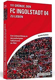 111 Gründe, den FC Ingolstadt 04 zu lieben