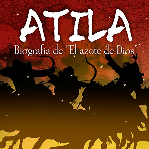 "Atila: Biografía de ""El azote de Dios"" [Atila: Biography of ""The Scourge of God""] audiobook cover art"