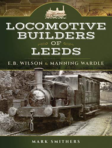 Locomotive Builders of Leeds: E.B. Wilson & Manning Wardle (English Edition)