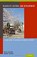 Disability, Culture, and Development: A Case Study of Japanese Children at School by Misa Kayama Wendy Haight(2013-09-27)