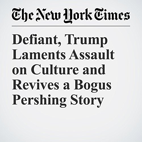 Defiant, Trump Laments Assault on Culture and Revives a Bogus Pershing Story copertina