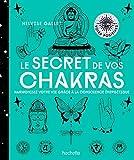 Le secret de vos Chakras - Harmonisez votre vie grâce à la conscience énergétique