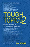 Tough Topics 2: Biblical Answers to 25 Challenging Questions