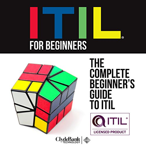 ITIL for Beginners     The Complete Beginner's Guide to ITIL              By:                                                                                                                                 ClydeBank Technology                               Narrated by:                                                                                                                                 Amy Barron Smolinski                      Length: 2 hrs and 15 mins     11 ratings     Overall 3.9
