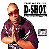 The Best Of D-Shot: Yesterday, Today, & Tomorrow [Explicit]