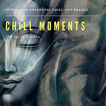 Chill Moments: The Joy Of Buddha (Joyful And Energetic Chill Out Tracks)