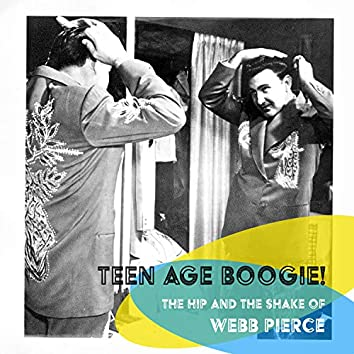 Teen Age Boogie! The Hip and the Shake of Webb Pierce