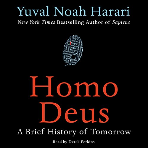 Homo Deus     A Brief History of Tomorrow              By:                                                                                                                                 Yuval Noah Harari                               Narrated by:                                                                                                                                 Derek Perkins                      Length: 14 hrs and 54 mins     16,206 ratings     Overall 4.7