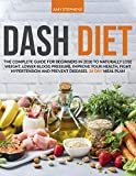 Dash Diet: The Complete Guide For Beginners in 2020 To Naturally Lose Weight, Lower Blood Pressure, Improve Your Health, Fight Hypertension And Prevent Diseases | 28-Day Meal Plan