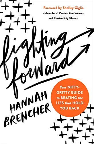 Fighting Forward: Your Nitty-Gritty Guide to Beating the Lies That Hold You Back