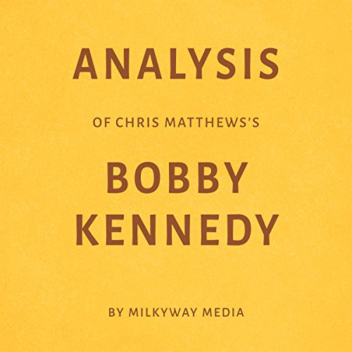 Analysis of Chris Matthews's Bobby Kennedy                   By:                                                                                                                                 Milkyway Media                               Narrated by:                                                                                                                                 George Drake Jr.                      Length: 32 mins     Not rated yet     Overall 0.0