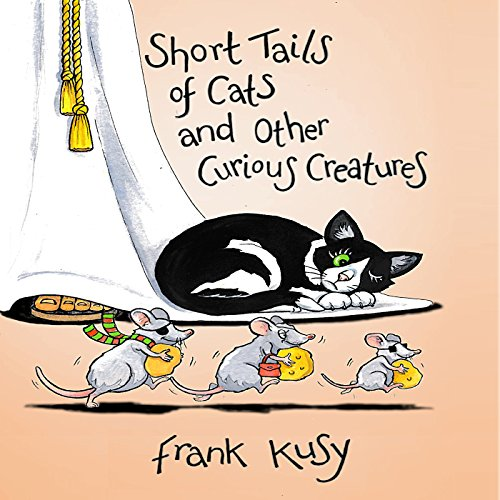 Short Tails of Cats and other Curious Creatures                   By:                                                                                                                                 Frank Kusy                               Narrated by:                                                                                                                                 Gary Furlong                      Length: 1 hr and 10 mins     Not rated yet     Overall 0.0