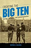 Creating the Big Ten: Courage, Corruption, and Commercialization