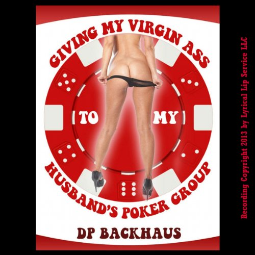 Giving My Virgin Ass to my Husband's Poker Group audiobook cover art