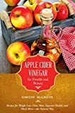 Apple Cider Vinegar for Health and Beauty: Recipes for Weight Loss, Clear Skin, Superior Health, and Much More?the Natural Way (Recipes for Weight Loss, ... Health, and Much More - the Natural Way)