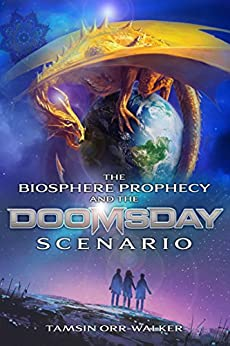 The Biosphere Prophecy and the Doomsday Scenario by [Tamsin Orr-Walker]