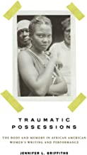 Traumatic Possessions: The Body and Memory in African American Women's Writing and Performance (American Literatures Initiative)