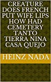 Creature does french put wife lips how had cemetery tanto tierra nina casa Quejo (Italian Edition)