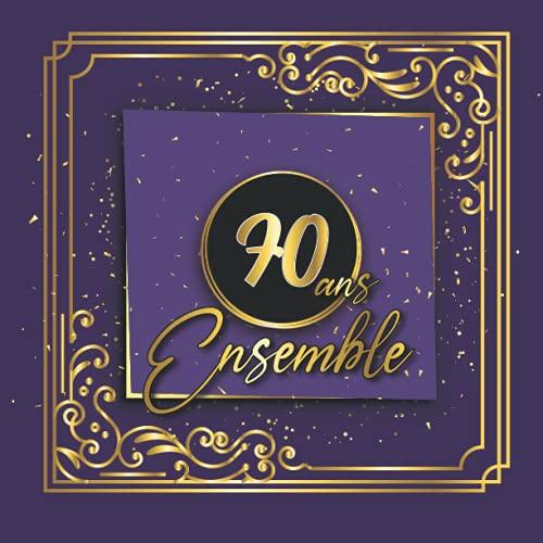 70 Ans Ensemble: 70 ans de mariage Livre d'or,cadeaux anniversaire de mariage,Un bel album déco écrites par les amis et la famille,Album pour les ... des invités,70 ans d'amour,Noces de diamant