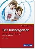 Der Kindergarten: Seine Geschichte von den Anfängen bis in die Gegenwart