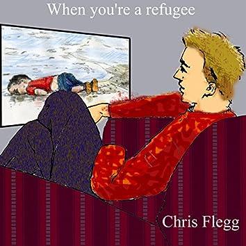 When You're A Refugee