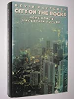 City on the Rocks: Hong Kong's Uncertain Future