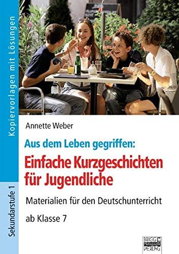 Brigg: Deutsch: Einfache Kurzgeschichten für Jugendliche: Materialien für den Deutschunterricht - ab Klasse 7. Kopiervorlagen mit Lösungen