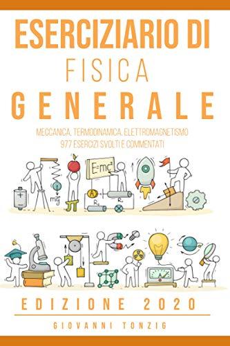 Eserciziario di Fisica Generale: Meccanica, Termodinamica, Elettromagnetismo: 977 Esercizi Risolti e Commentati Edizione 2020