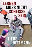 Lernen muss nicht scheiße sein: Was Kinder beim Skateboarden fürs Leben lernen - Titus Dittmann