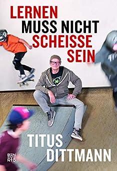 Titus Dittmann: Lernen muss nicht scheiße sein!
