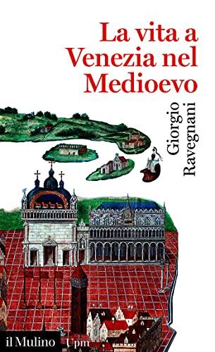 La vita a Venezia nel Medioevo (Universale paperbacks Il Mulino) (Italian Edition)