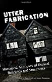 Utter Fabrication: Historical Accounts of Unusual Buildings and Structures (Mad Scientist Journal Presents) (Volume 4)
