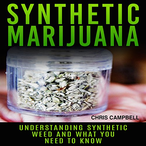 Synthetic Marijuana: Understanding Synthetic Weed and What You Need to Know audiobook cover art